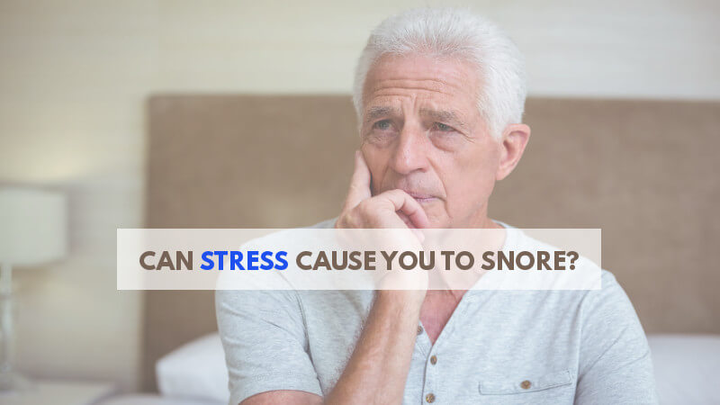 can-stress-cause-you-to-snore